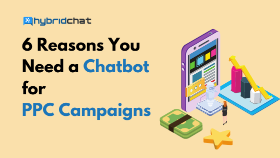 6 Reasons You Need Chatbots For PPC Campaigns