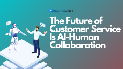 The Future of Customer Service Is AI-Human Collaboration