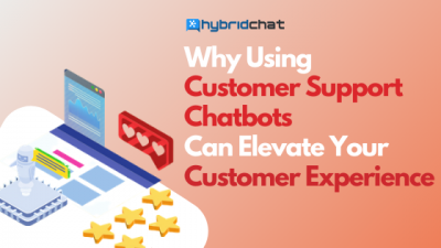 Why Using Customer Support Chatbots Can Elevate Your Customer Experience