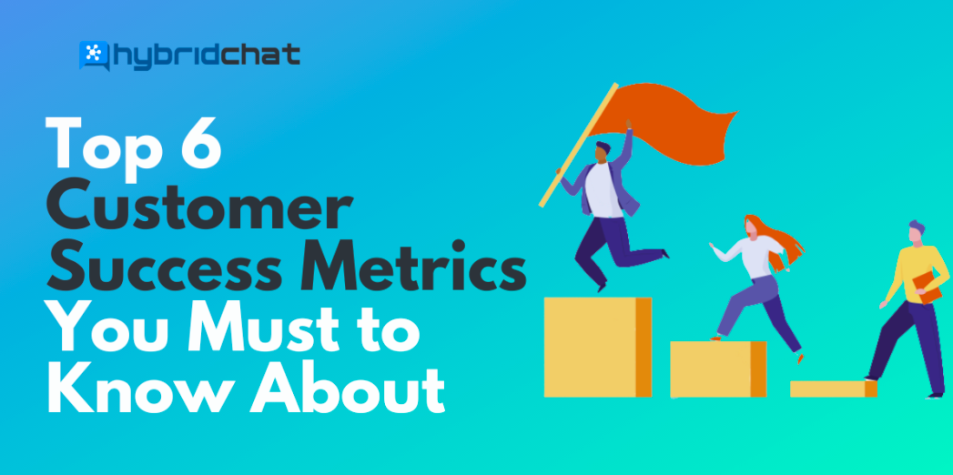 Top 6 Customer Service Metrics You Must Know About