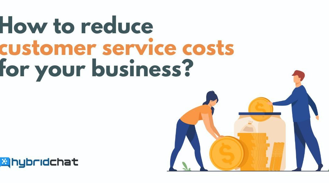 How to reduce customer service costs for your business?