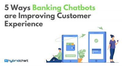 5 Ways Banking Chatbots are Improving Customer Experience